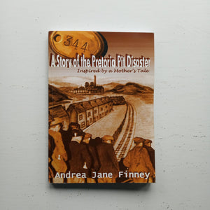 A Story of the Pretoria Pit Disaster by Andrea Jane Finney