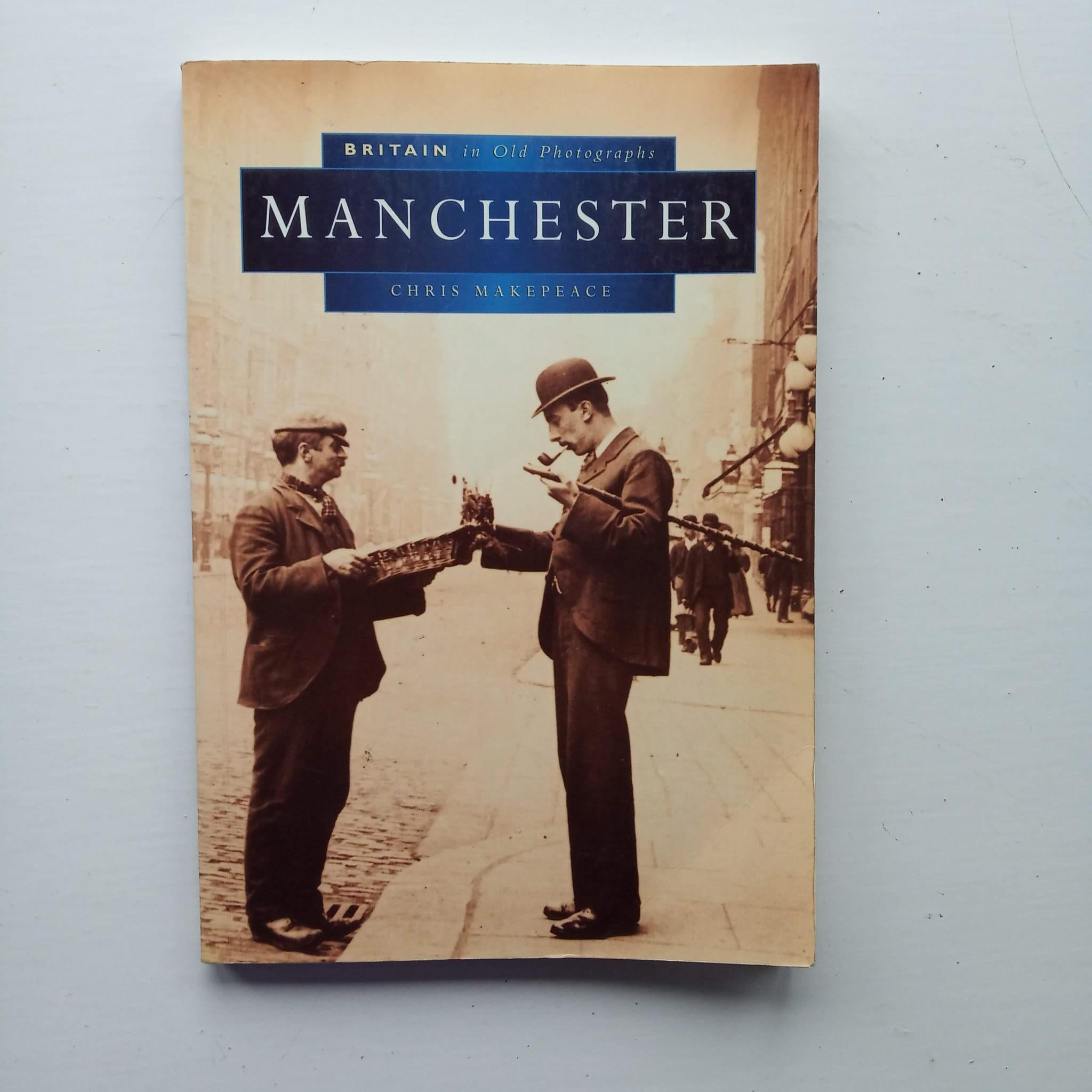 Britain in Old Photographs: Manchester by Chris Makepeace