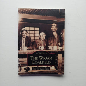 The Wigan Coalfield by Alan Davies and Len Hudson