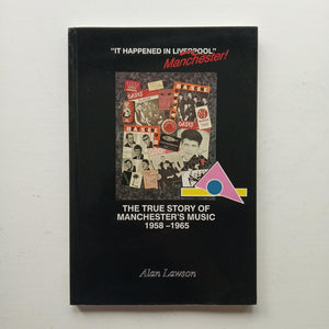 It Happened in Manchester: The True Story of Manchester Music 1958-1965 by Alan Lawson