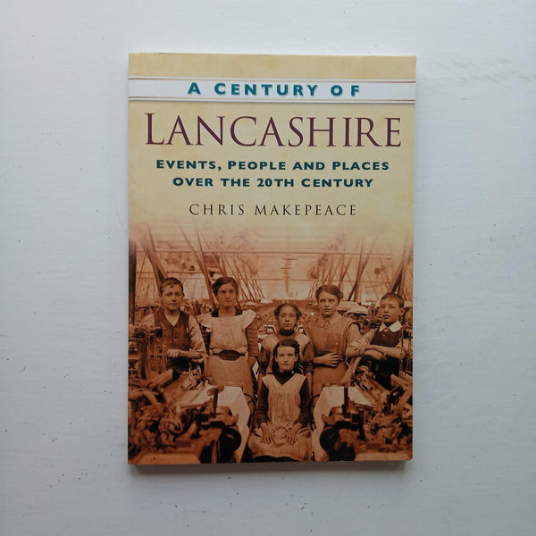A Century of Lancashire by Chris Makepeace