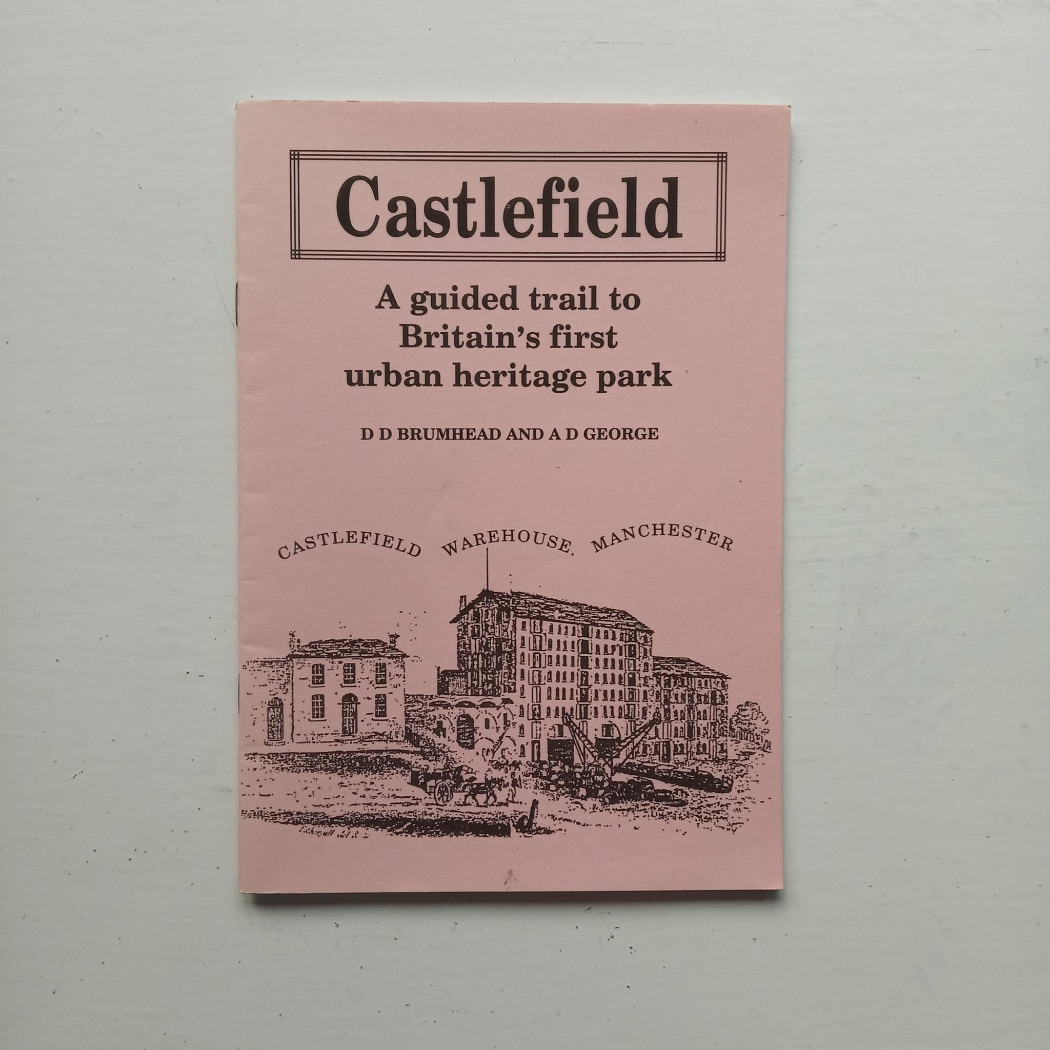 Castlefield: A guided trail to Britain's first urban heritage park by D.D. Brumhead and A. D. George
