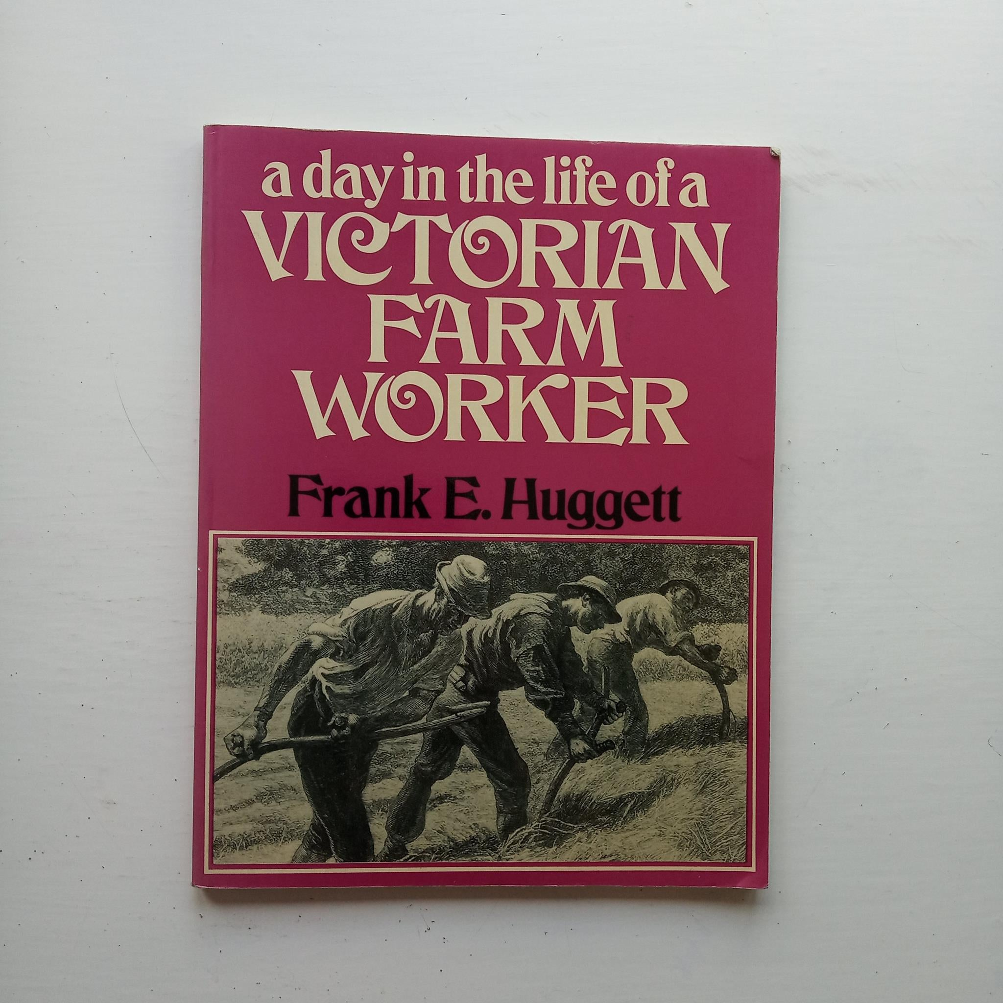 A Day in the Life of a Victorian Farm Worker by Frank E. Huggett