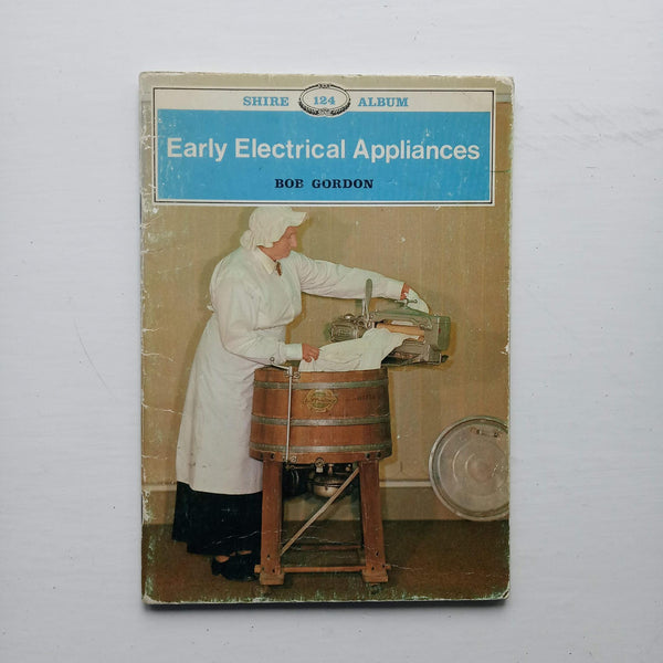 Early Electrical Appliances by Bob Gordon