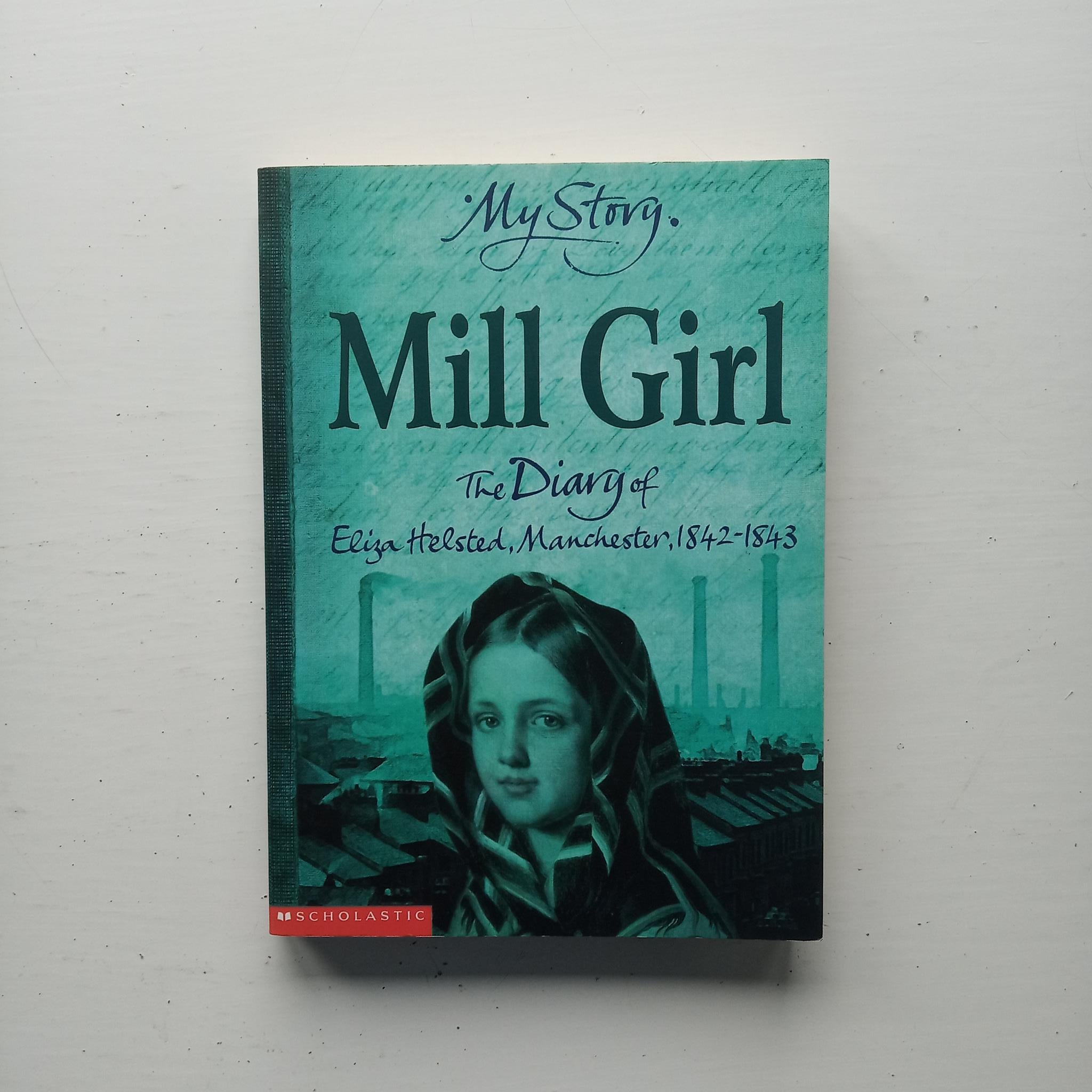 Mill Girl: The Diary of Eliza Helstead, Manchester 1842-1843 by Sue Reid