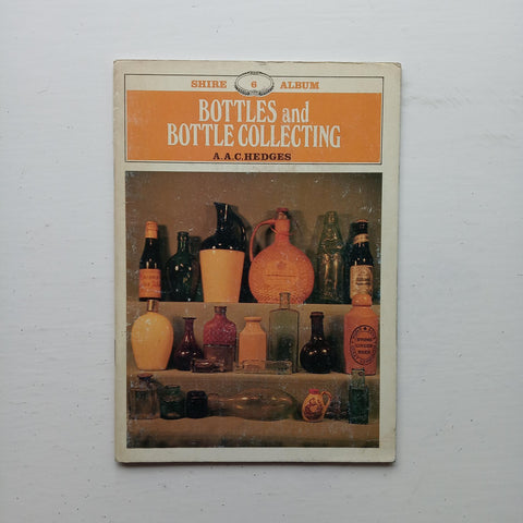 Bottles and Bottle Collecting by A. A. C. Hedges