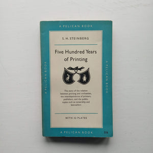 Five Hundred Years of Printing by S. H. Steinberg