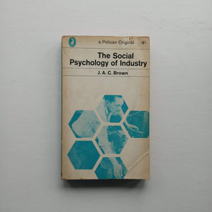 The Social Psychology of Industry by J.A.C. Brown