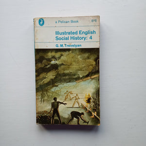 Illustrated English Social History: 4 by G.M. Trevelyan