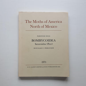 The Moths of America North of Mexico: Bombycoidea Saturniidae (Part) by Douglas C. Ferguson