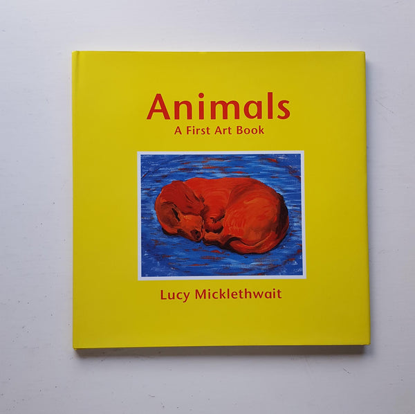Animals A First Art Book by Lucy Micklethwait