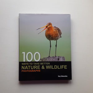 100 Ways to Take Better Nature and Wildlife Photographs by Guy Edwardes