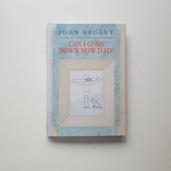 Can I Come Down Now Dad? by John Hegley