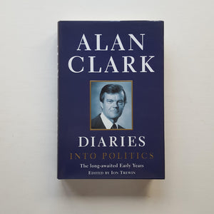 Diaries into Politics by Alan Clark