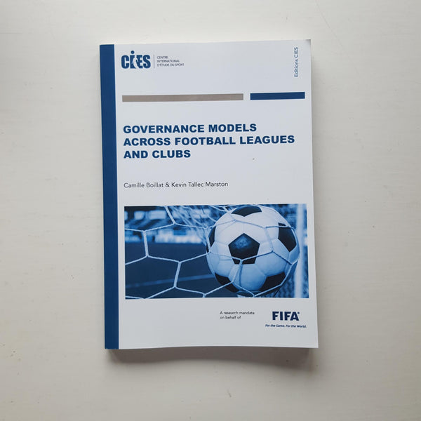Governance Models Across Football Leagues and Clubs by Camille Boillat & Kevin Tallec Marston