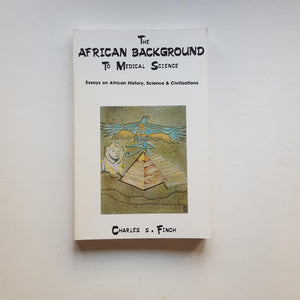 The African Background to Medical Science by Charles S. Finch