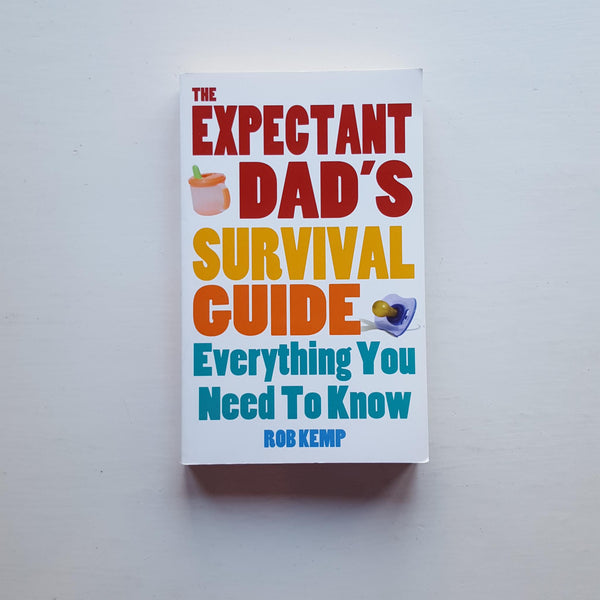 The Expectant Dad's Survival Guide by Rob Kemp