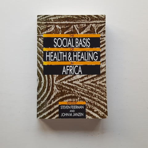 The Social Basis of Health & Healing in Africa by Steven Feirman and John M. Janzen (eds)