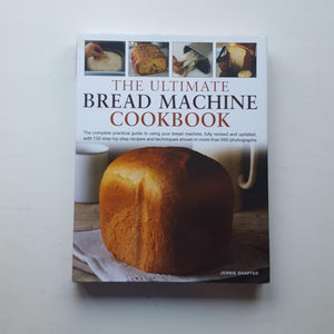 The Ultimate Bread Machine Cookbook by Jennie Shapter