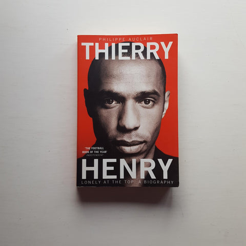Thierry Henry: Lonely at the Top by Philippe Auclair