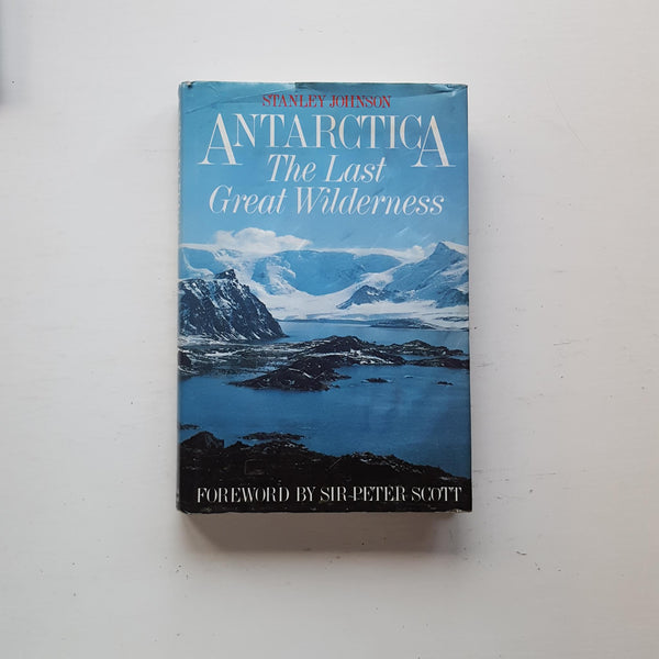 Antarctica: The Last Great Wilderness by Stanley Johnson