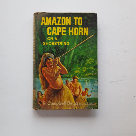 Amazon to Cape Horn on a Shoestring by R. Campbell Begg