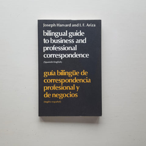 Bilingual Guide to Business and Professional Correspondence by Joseph Harvard and I.F. Ariza