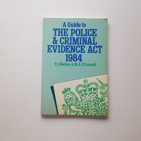 A Guide to the Police & Criminal Evidence Act 1984 by T.C. Walters & M.A. O'Connell