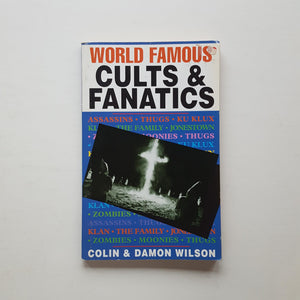 World Famous Cults and Fanatics by Colin & Damon Wilson