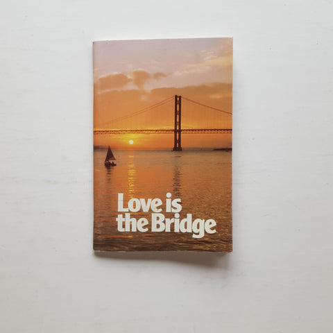 Love is the Bridge by J. Kenneth Andersn (ed)