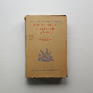 The Reign of Elizabeth 1558-1603 by J.B. Black