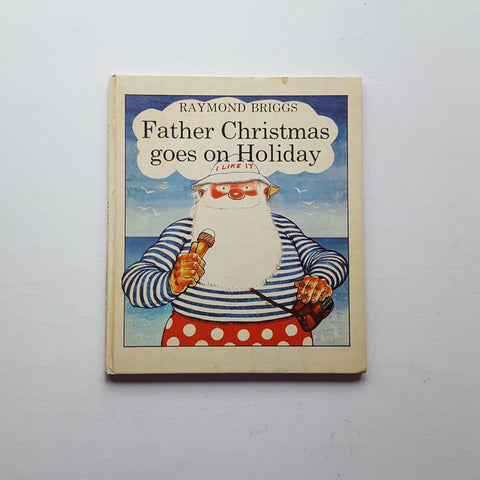 Father Christmas Goes on Holiday by Raymond Briggs