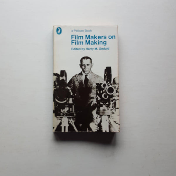 Film Makers on Film Making by Harry M. Geduld (ed)