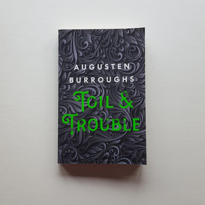 Toil and Trouble by Augusten Burroughs