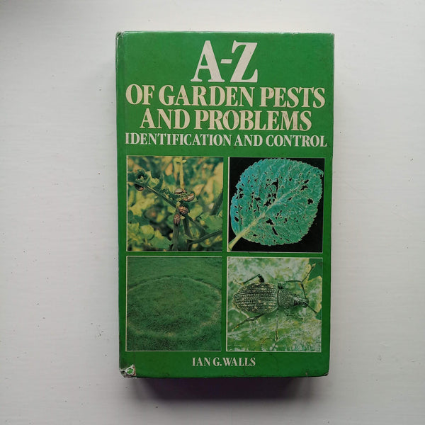 A-Z of Garden Pests and Problems by Ian G. Walls