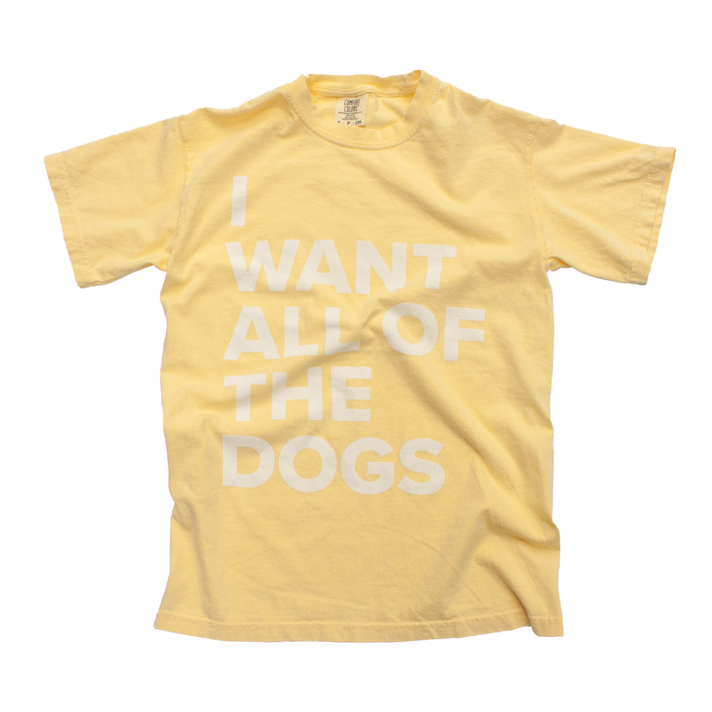 I Want All of the Dogs T-Shirt - Butter