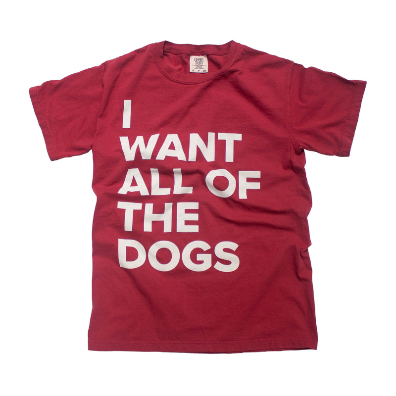 I Want All of the Dogs T-Shirt - Chili