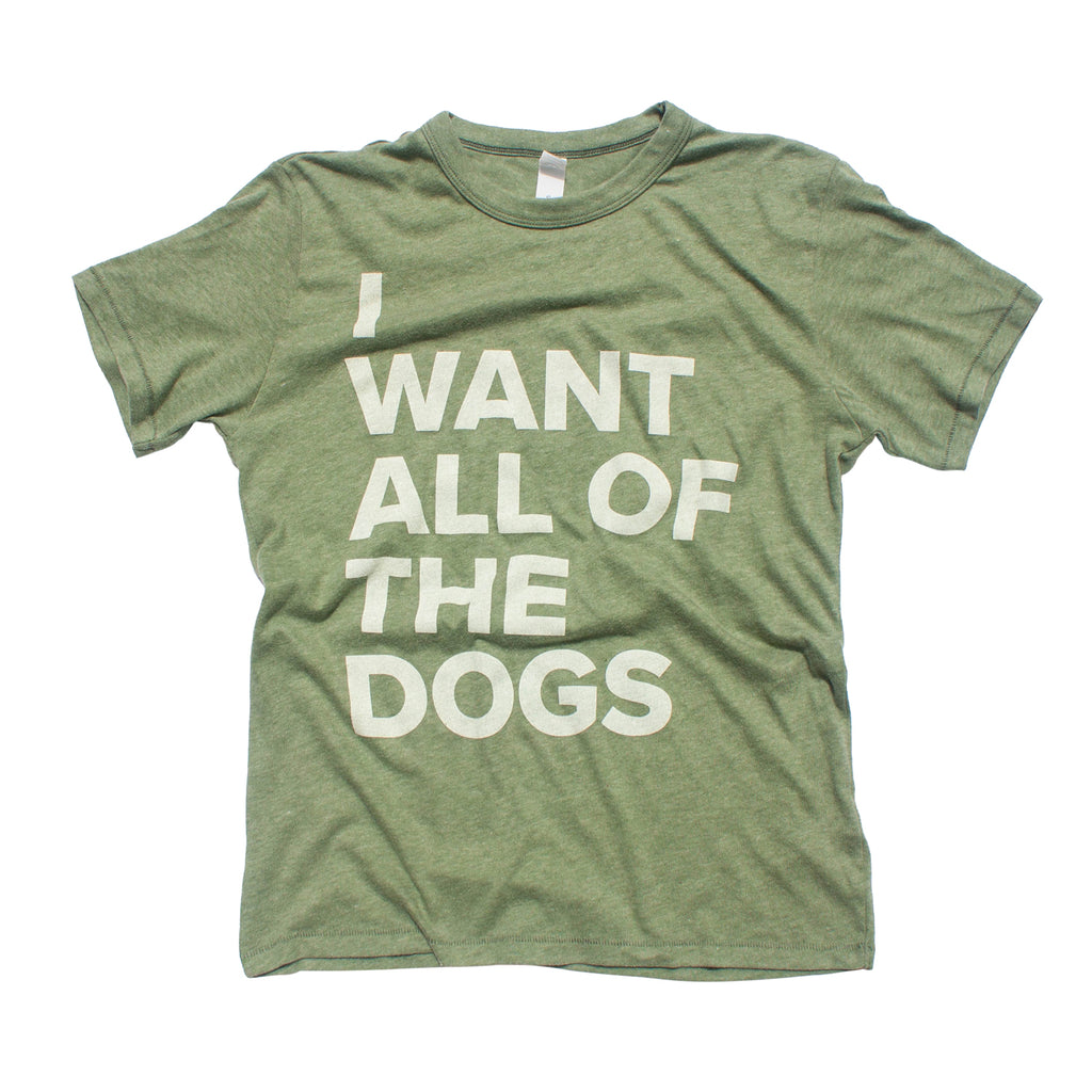 I Want All of the Dogs T-Shirt - Vintage Pine