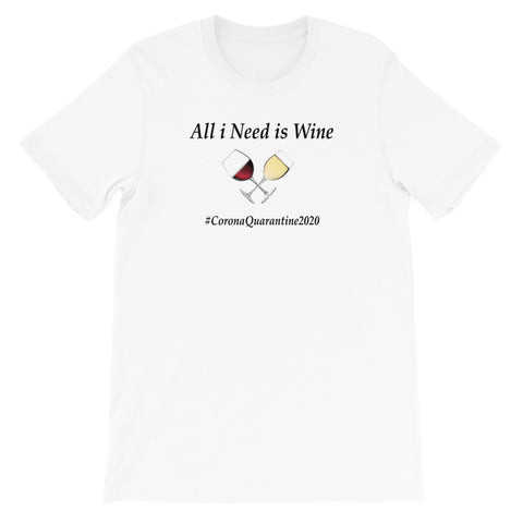 All I need is Wine Quarantine Short-Sleeve Unisex T-Shirt