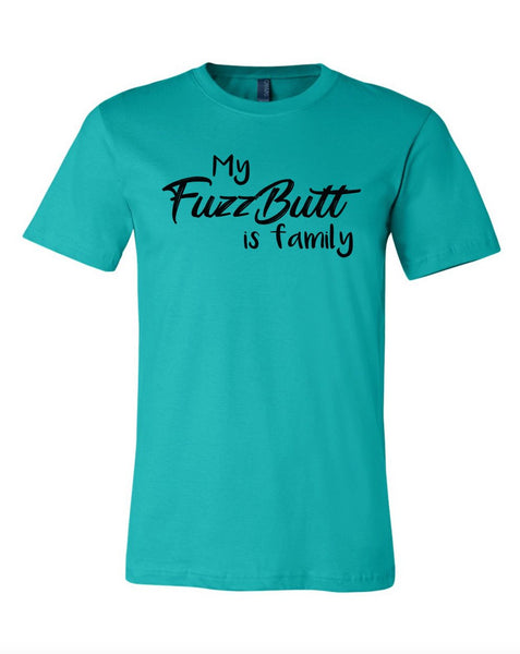 My FuzzButt is Family T-Shirt