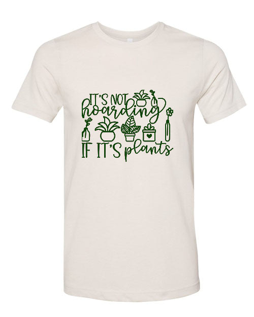 It's Not Hoarding If It's Plants- Unisex