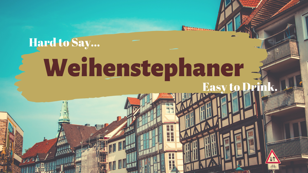 Hard to Say, Easy to Drink ... Weihenstephaner Beer