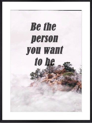 BE THE PERSON YOU WANT TO BE - POSTER