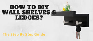 How to DIY wall shelves & ledges?