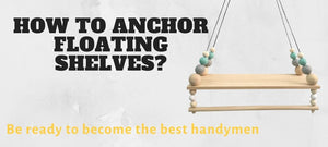 How to anchor floating shelves guide