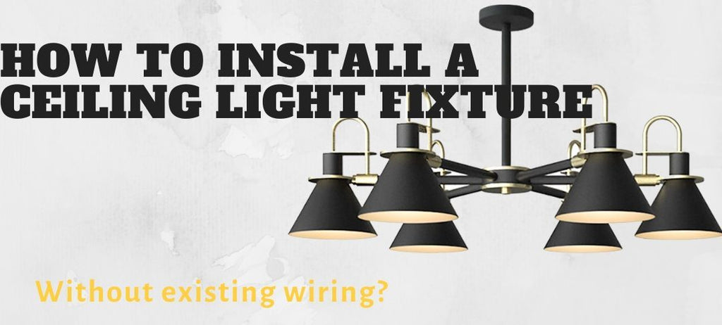 How to install a ceiling light fixture without existing wiring?