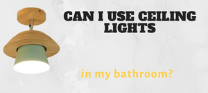Can I use ceiling lights in my bathroom?