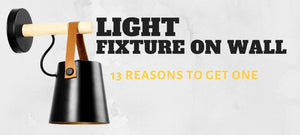 13 Reasons to get Light Styled Fixture
