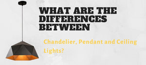 differences between Chandelier, Pendant and Ceiling Light banner