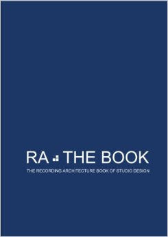 RA The Book: The Recording Architecture Book Of Studio Design